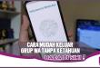 3 Cara Mudah Keluar Grup WhatsApp Tanpa Diketahui