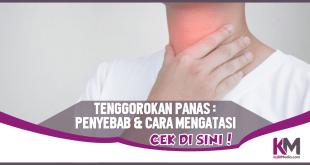 Penyebab Tenggorokan Panas dan Cara Mengatasinya