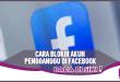 Simak Ini 2 Cara Cepat Blokir Seseorang di Facebook