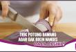 5 Trik Memotong Bawang Tanpa Bikin Mata Menangis