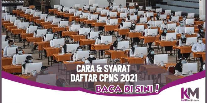 Baru Saja Dibuka, Ini Syarat & Cara Daftar CPNS 2021