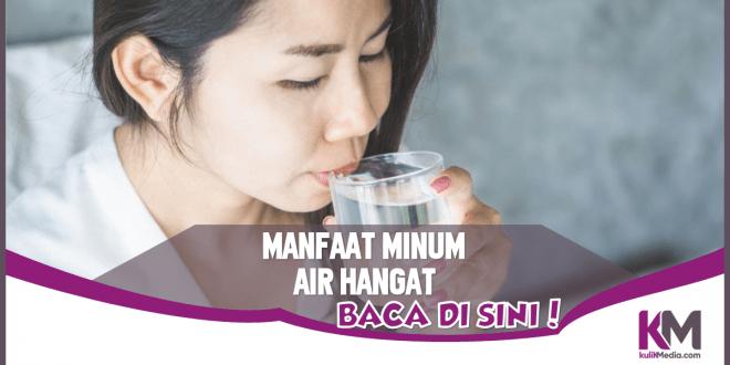 Ragam Manfaat Minum Air Hangat untuk Kesehatan
