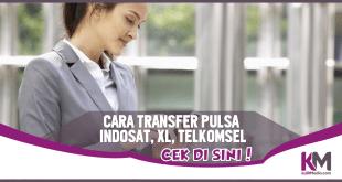 Cara Transfer Pulsa Indosat, XL dan Telkomsel