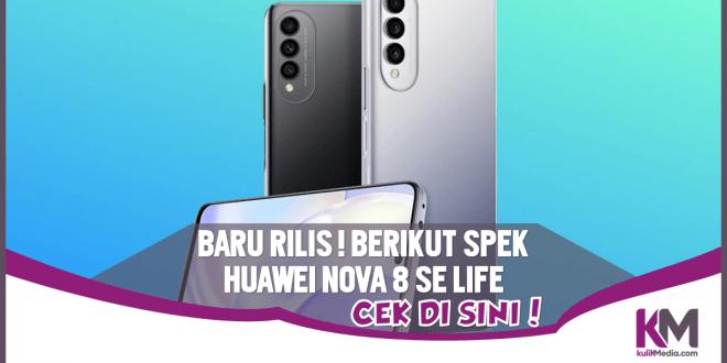 Intip Spesifikasi dan Harga Huawei Nova 8 SE Life di Sini